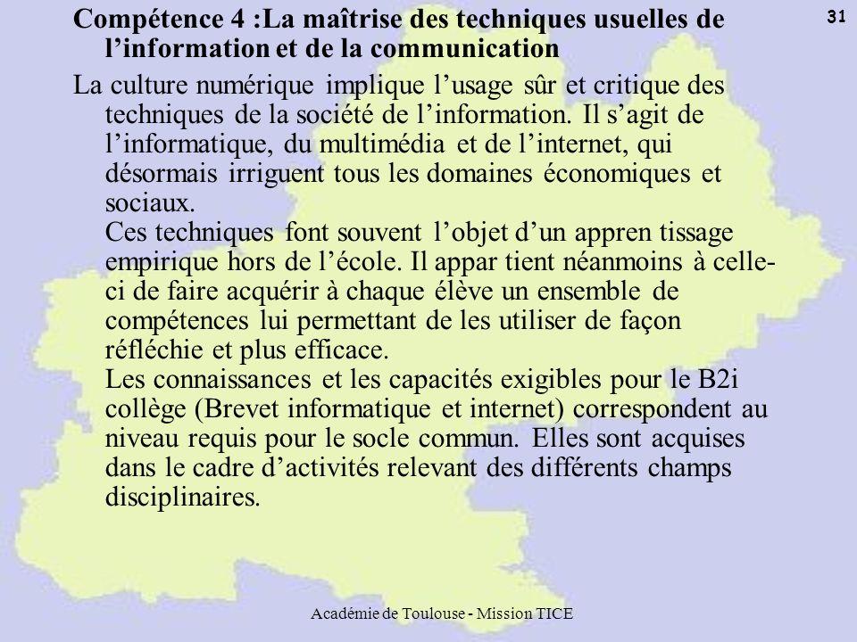 Académie de Toulouse - Mission TICE 31 Compétence 4 :La maîtrise des techniques usuelles de linformation et de la communication La culture numérique i