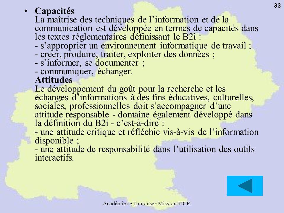 Académie de Toulouse - Mission TICE 33 Capacités La maîtrise des techniques de linformation et de la communication est développée en termes de capacit