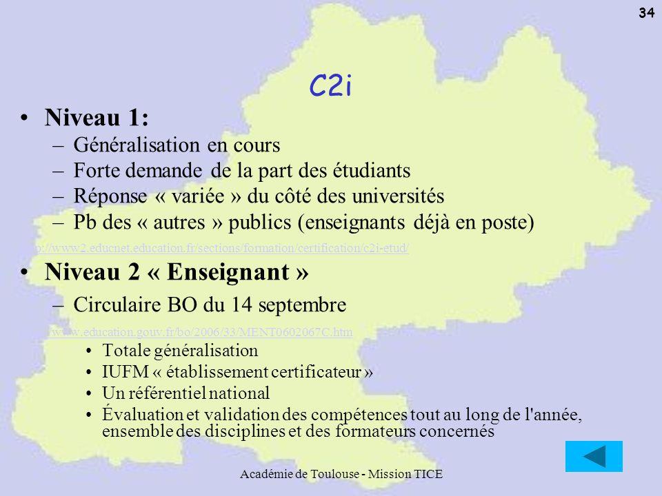 Académie de Toulouse - Mission TICE 34 C2i Niveau 1: –Généralisation en cours –Forte demande de la part des étudiants –Réponse « variée » du côté des