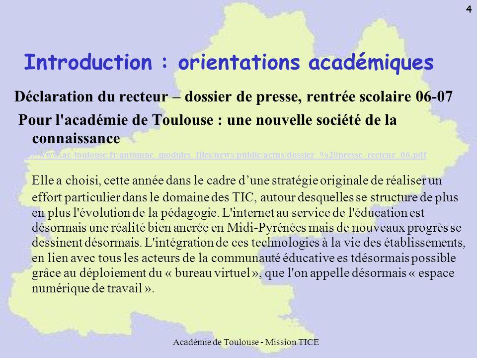 Académie de Toulouse - Mission TICE 4 Introduction : orientations académiques Déclaration du recteur – dossier de presse, rentrée scolaire 06-07 Pour