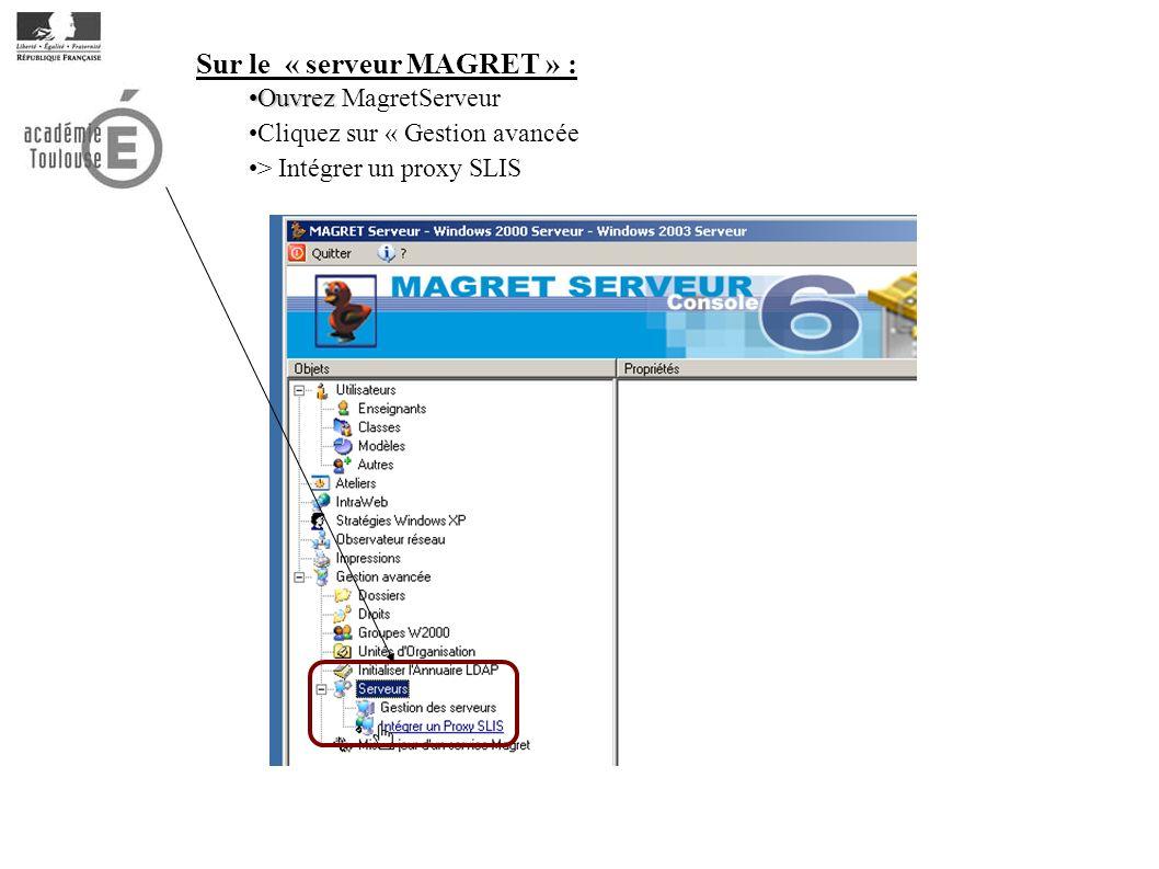 Sur le « serveur MAGRET » : OuvrezOuvrez MagretServeur Cliquez sur « Gestion avancée > Intégrer un proxy SLIS
