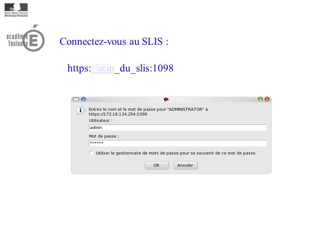 Connectez-vous au SLIS : https://@ip_du_slis:1098//@ip