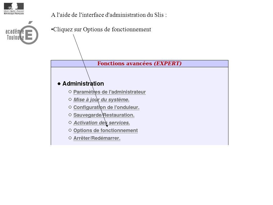 Cliquez sur Options de fonctionnement A l aide de l interface d administration du Slis :