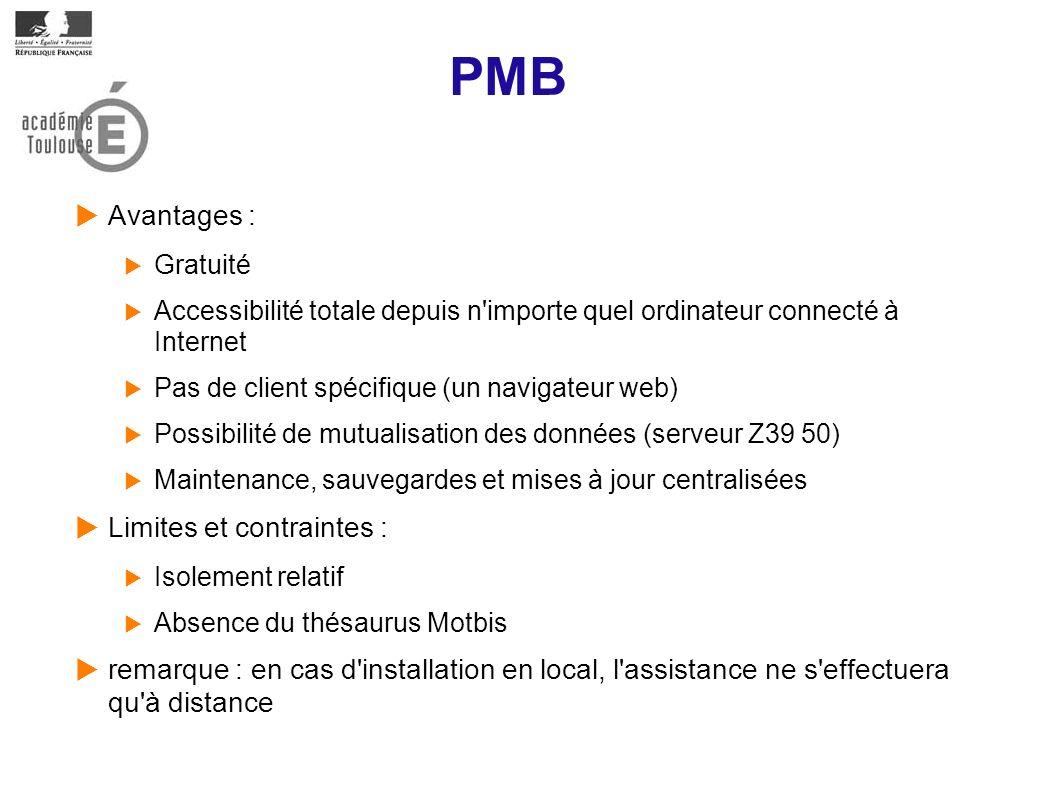 PMB Avantages : Gratuité Accessibilité totale depuis n'importe quel ordinateur connecté à Internet Pas de client spécifique (un navigateur web) Possib