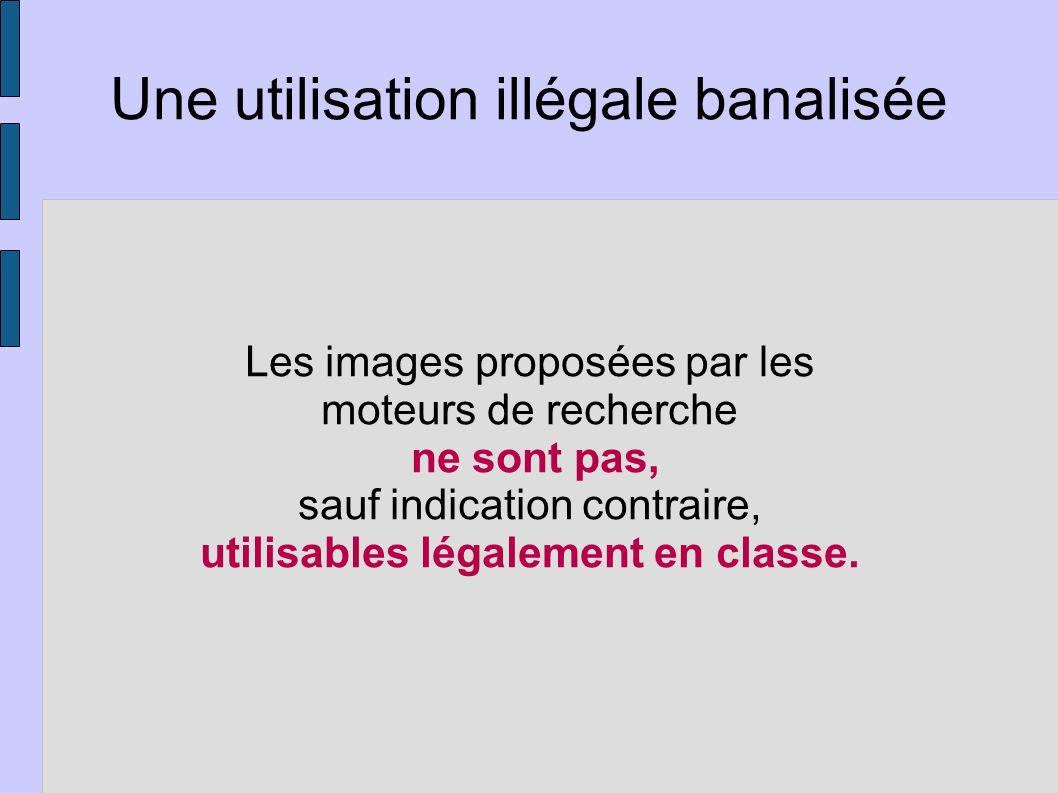 Les images proposées par les moteurs de recherche ne sont pas, sauf indication contraire, utilisables légalement en classe. Une utilisation illégale b