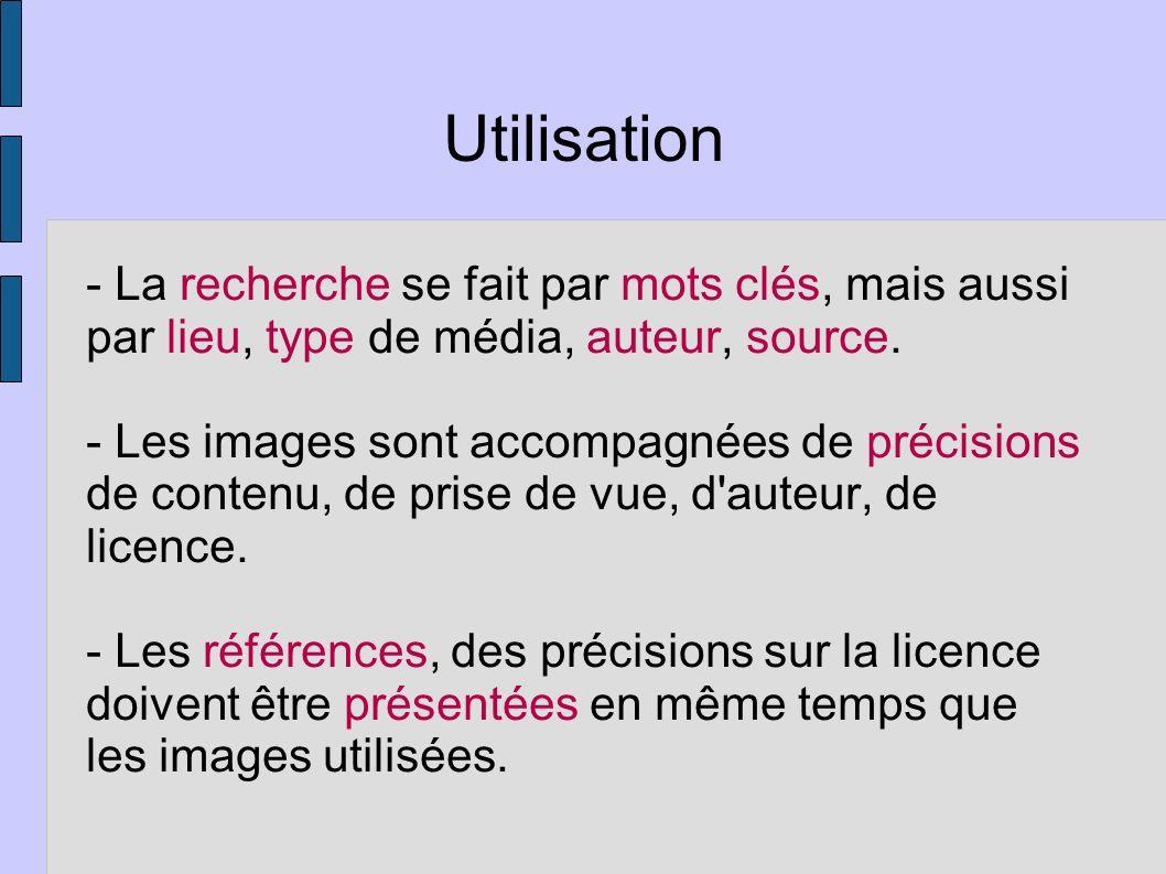 Utilisation - La recherche se fait par mots clés, mais aussi par lieu, type de média, auteur, source. - Les images sont accompagnées de précisions de