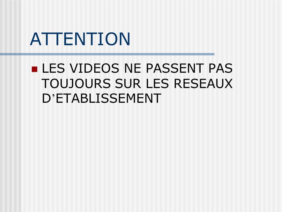 ATTENTION LES VIDEOS NE PASSENT PAS TOUJOURS SUR LES RESEAUX D ETABLISSEMENT