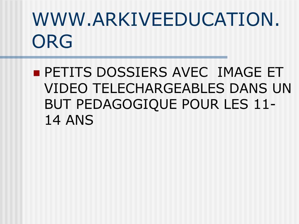 WWW.ARKIVEEDUCATION. ORG PETITS DOSSIERS AVEC IMAGE ET VIDEO TELECHARGEABLES DANS UN BUT PEDAGOGIQUE POUR LES 11- 14 ANS