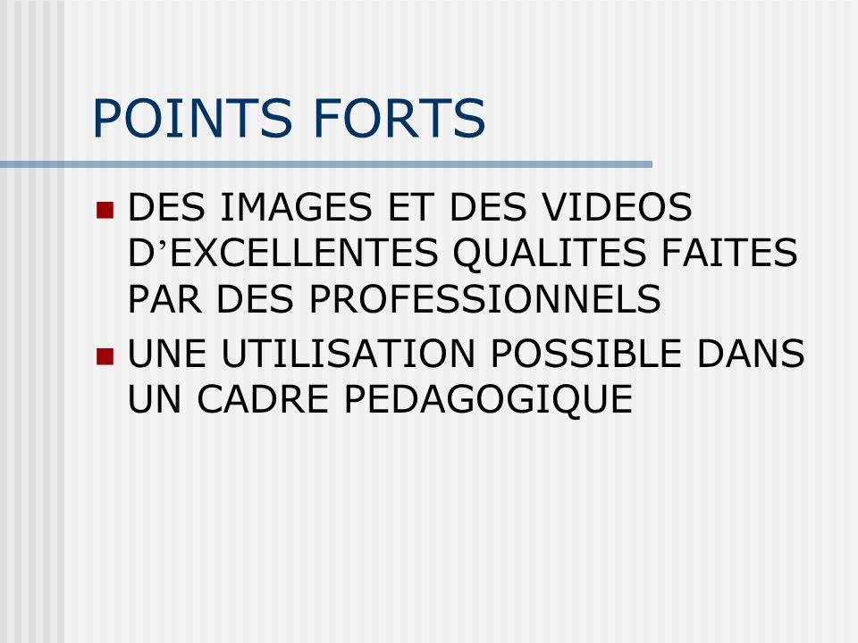 POINTS FORTS DES IMAGES ET DES VIDEOS D EXCELLENTES QUALITES FAITES PAR DES PROFESSIONNELS UNE UTILISATION POSSIBLE DANS UN CADRE PEDAGOGIQUE