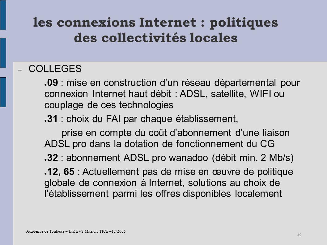 Académie de Toulouse – IPR EVS-Mission TICE –12/2005 26 les connexions Internet : politiques des collectivités locales – COLLEGES 09 : mise en constru