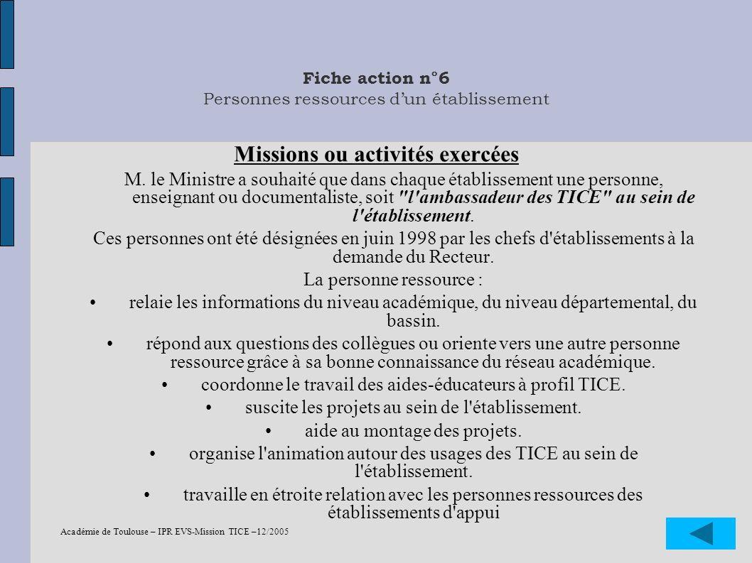 Académie de Toulouse – IPR EVS-Mission TICE –12/2005 28 Fiche action n°6 Personnes ressources dun établissement Missions ou activités exercées M. le M