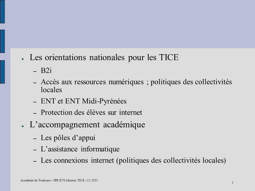 Académie de Toulouse – IPR EVS-Mission TICE –12/2005 3 Les orientations nationales pour les TICE – B2i – Accès aux ressources numériques ; politiques
