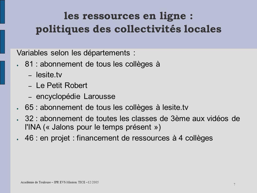 Académie de Toulouse – IPR EVS-Mission TICE –12/2005 7 les ressources en ligne : politiques des collectivités locales Variables selon les départements