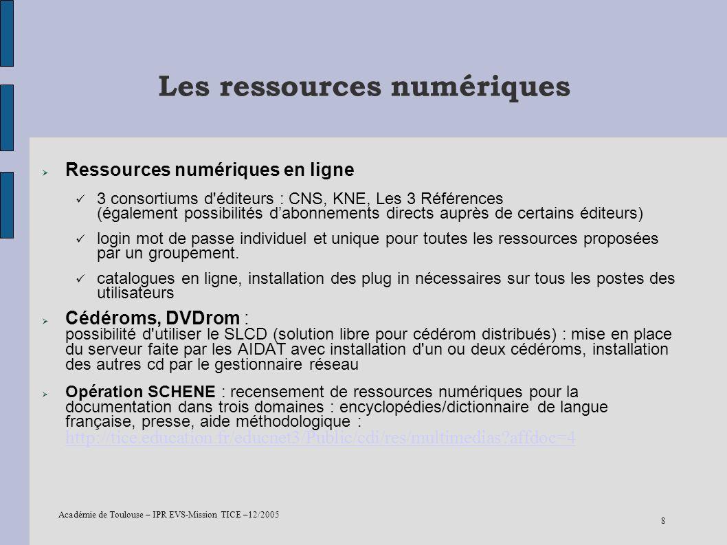 Académie de Toulouse – IPR EVS-Mission TICE –12/2005 8 Les ressources numériques Ressources numériques en ligne 3 consortiums d'éditeurs : CNS, KNE, L