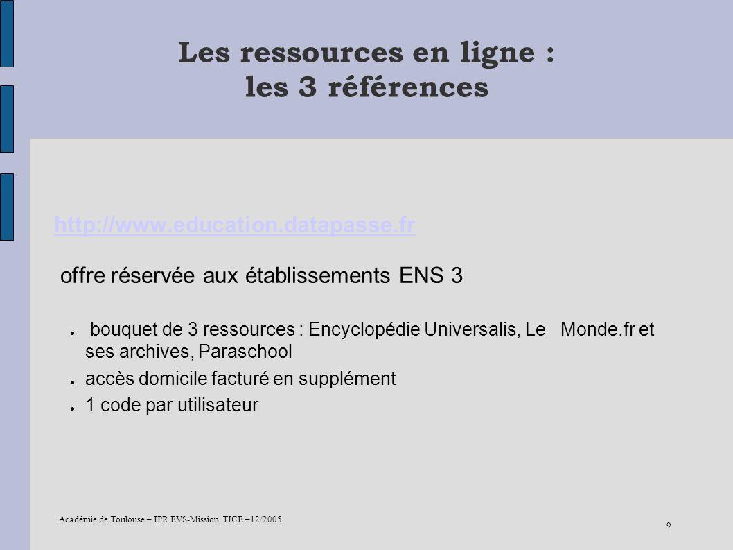 Académie de Toulouse – IPR EVS-Mission TICE –12/2005 9 Les ressources en ligne : les 3 références http://www.education.datapasse.fr http://www.educati