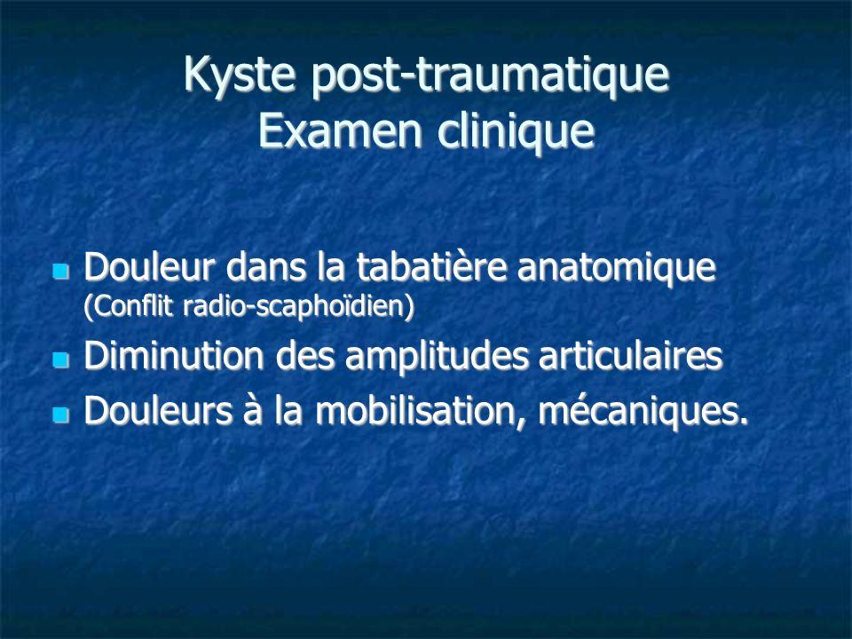 Kyste post-traumatique Examen clinique Douleur dans la tabatière anatomique (Conflit radio-scaphoïdien) Douleur dans la tabatière anatomique (Conflit