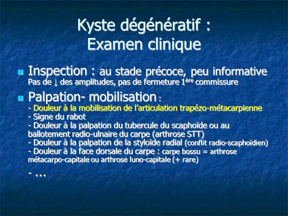 Kyste dégénératif : Examen clinique Inspection : au stade précoce, peu informative Pas de des amplitudes, pas de fermeture 1 ère commissure Inspection