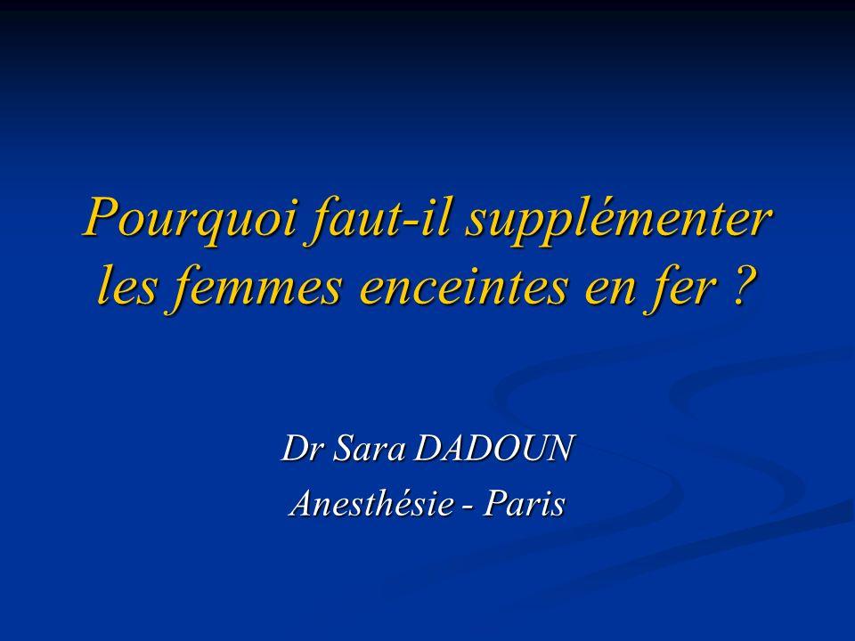 Pourquoi faut-il supplémenter les femmes enceintes en fer ? Dr Sara DADOUN Anesthésie - Paris