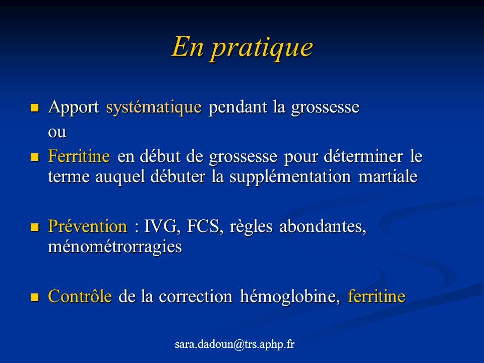 En pratique Apport systématique pendant la grossesse Apport systématique pendant la grossesseou Ferritine en début de grossesse pour déterminer le ter