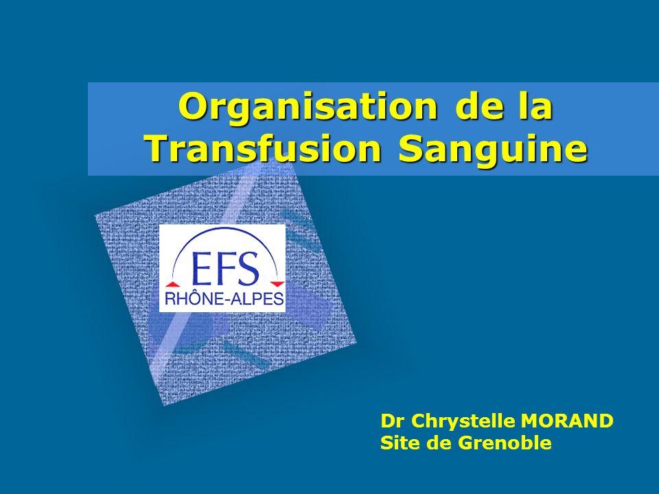 Organisation de la Transfusion Sanguine Dr Chrystelle MORAND Site de Grenoble