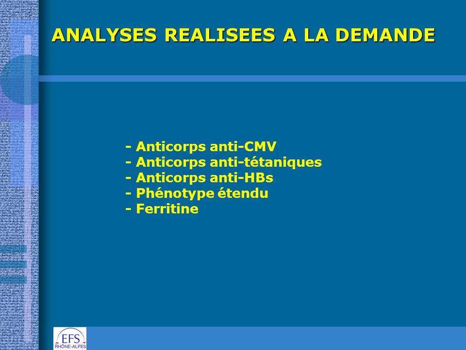 ANALYSES REALISEES A LA DEMANDE - Anticorps anti-CMV - Anticorps anti-tétaniques - Anticorps anti-HBs - Phénotype étendu - Ferritine