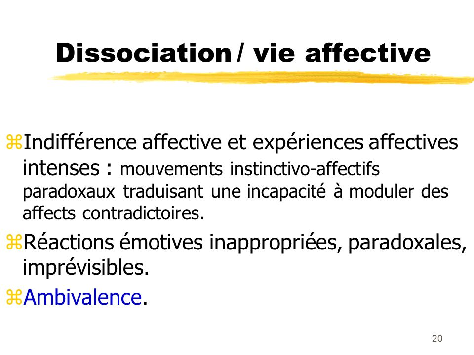 21 Dissociation / comportement zManiérisme, préciosité, attitudes empruntées.