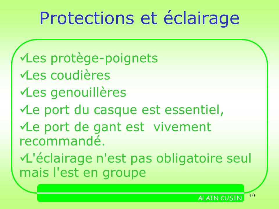 10 Protections et éclairage Les protège-poignets Les coudières Les genouillères Le port du casque est essentiel, Le port de gant est vivement recommandé.