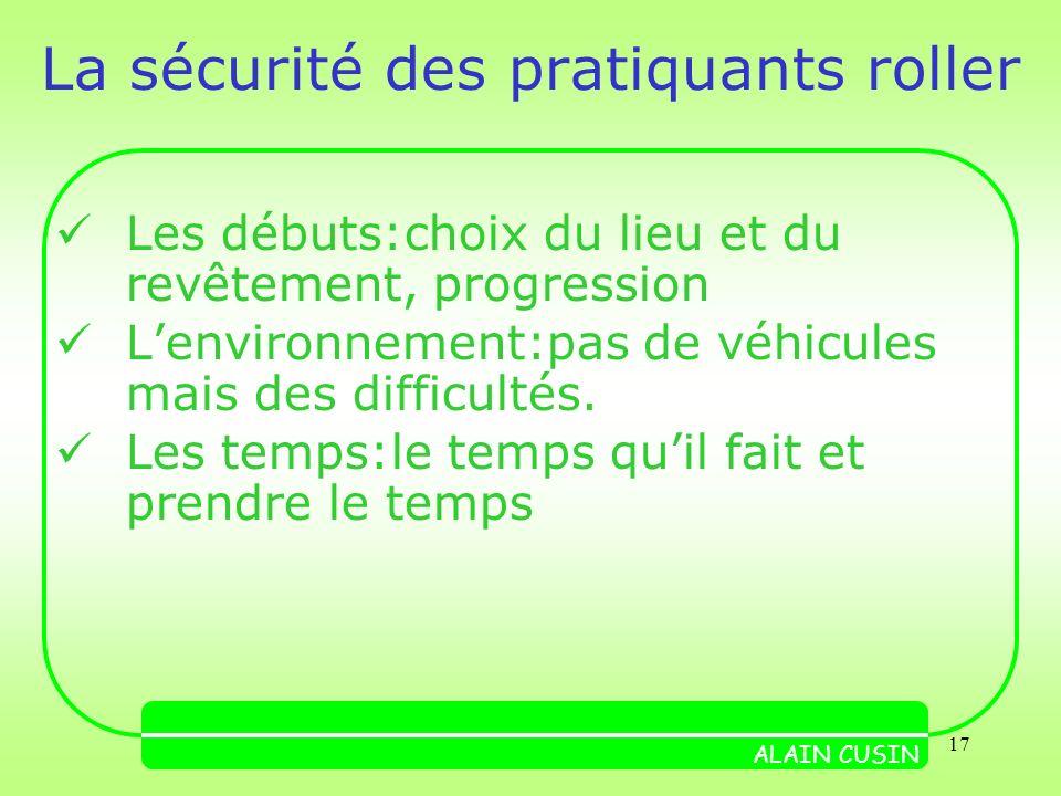17 La sécurité des pratiquants roller Les débuts:choix du lieu et du revêtement, progression Lenvironnement:pas de véhicules mais des difficultés.