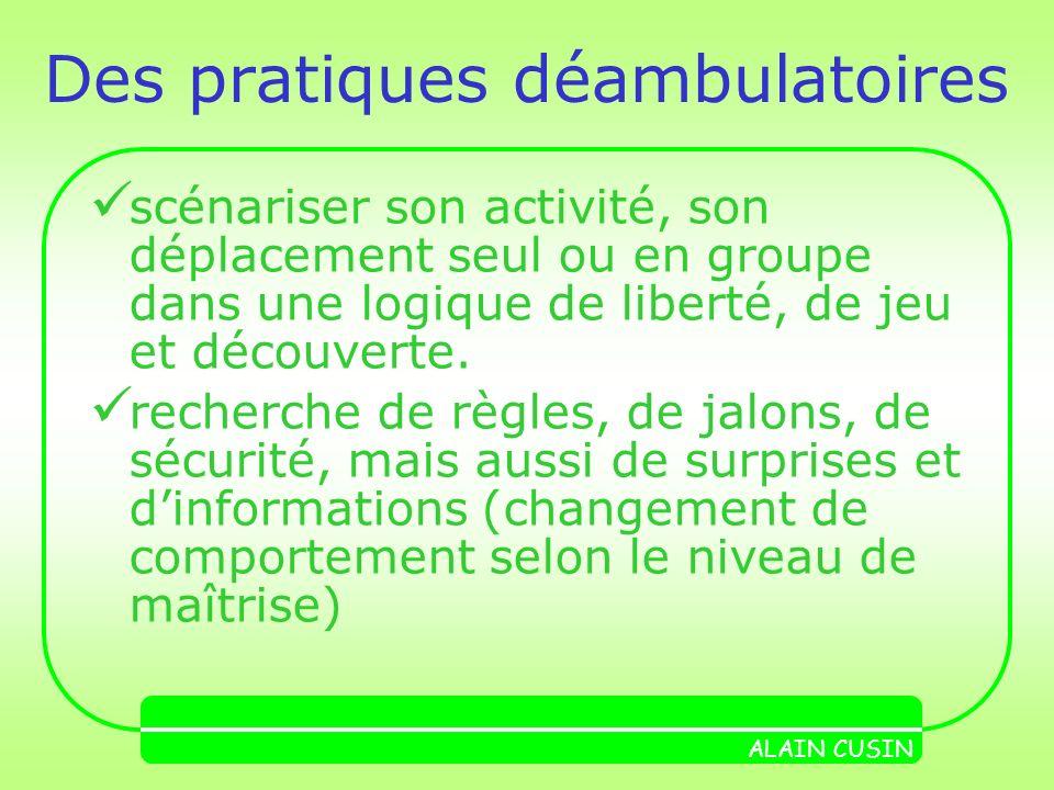 Des pratiques déambulatoires scénariser son activité, son déplacement seul ou en groupe dans une logique de liberté, de jeu et découverte.