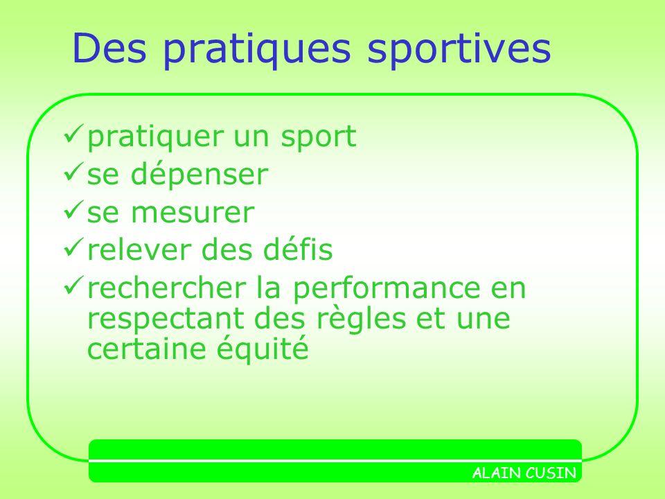 Des pratiques sportives pratiquer un sport se dépenser se mesurer relever des défis rechercher la performance en respectant des règles et une certaine équité ALAIN CUSIN