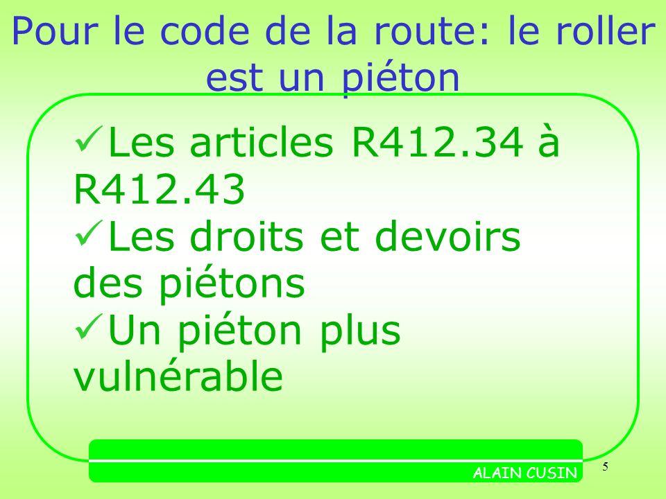 5 Pour le code de la route: le roller est un piéton ALAIN CUSIN Les articles R412.34 à R412.43 Les droits et devoirs des piétons Un piéton plus vulnérable