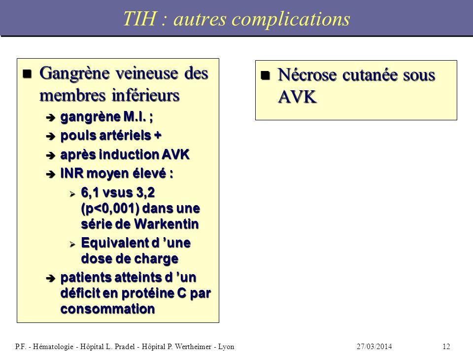 1227/03/2014P.F. - Hématologie - Hôpital L. Pradel - Hôpital P. Wertheimer - Lyon TIH : autres complications n Gangrène veineuse des membres inférieur