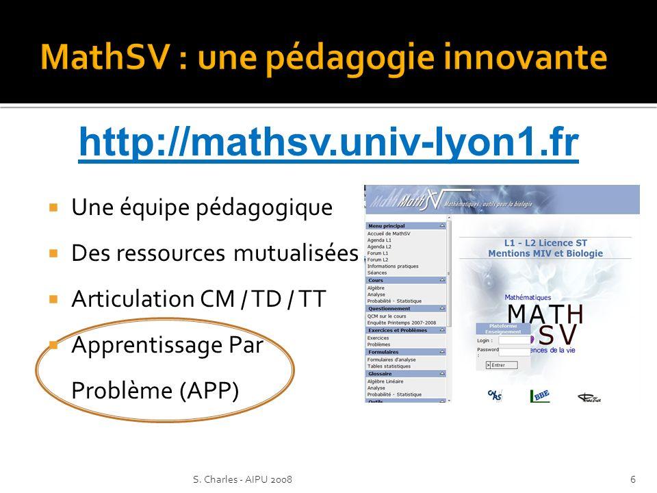 Une équipe pédagogique Des ressources mutualisées Articulation CM / TD / TT Apprentissage Par Problème (APP) http://mathsv.univ-lyon1.fr 6S.