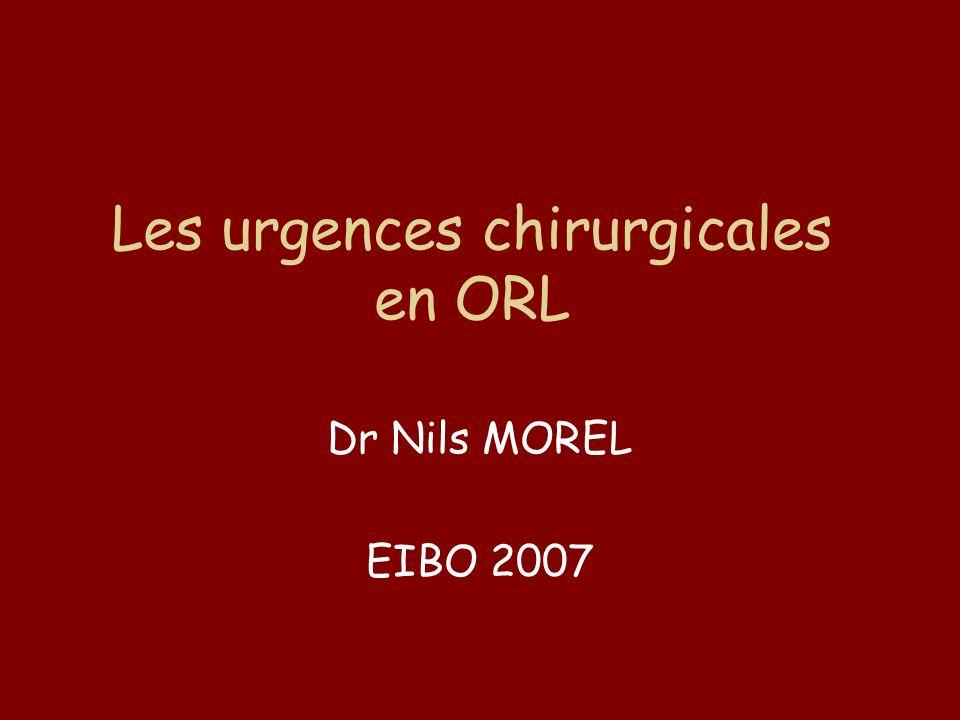Les urgences chirurgicales en ORL Dr Nils MOREL EIBO 2007