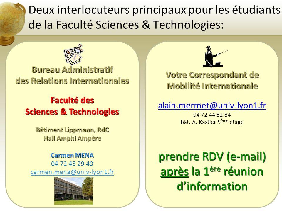 Votre Correspondant de Mobilité Internationale alain.mermet@univ-lyon1.fr 04 72 44 82 84 Bât. A. Kastler 5 ème étage prendre RDV (e-mail) après la 1 è