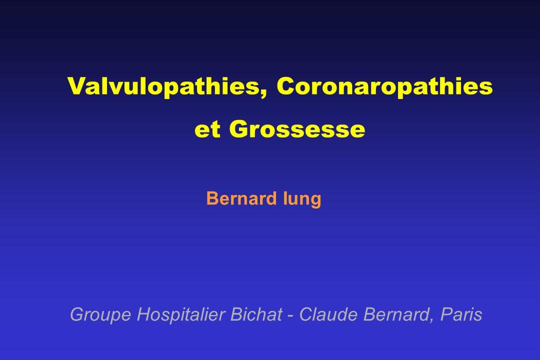 Valvulopathies, Coronaropathies et Grossesse Bernard Iung Groupe Hospitalier Bichat - Claude Bernard, Paris