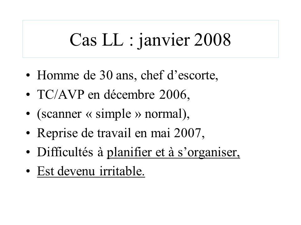 Cas LL : janvier 2008 Homme de 30 ans, chef descorte, TC/AVP en décembre 2006, (scanner « simple » normal), Reprise de travail en mai 2007, Difficulté
