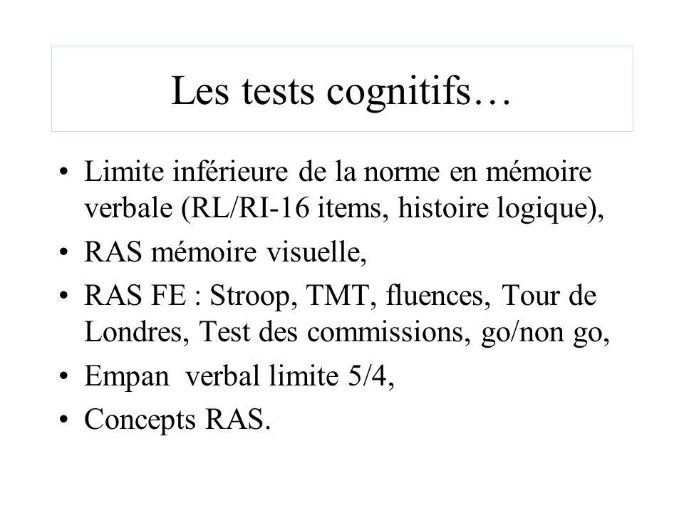Les tests cognitifs… Limite inférieure de la norme en mémoire verbale (RL/RI-16 items, histoire logique), RAS mémoire visuelle, RAS FE : Stroop, TMT,