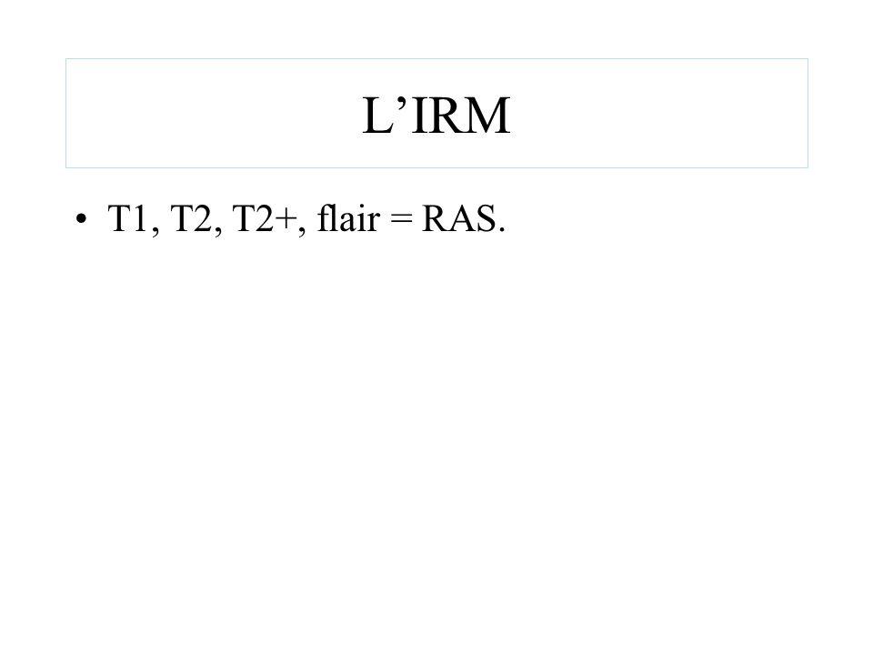 LIRM T1, T2, T2+, flair = RAS.