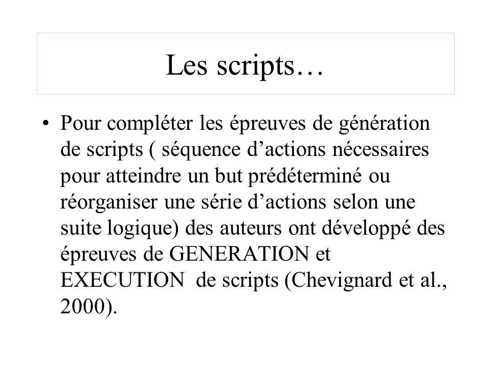 Les scripts… Pour compléter les épreuves de génération de scripts ( séquence dactions nécessaires pour atteindre un but prédéterminé ou réorganiser un