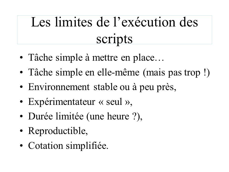 Les limites de lexécution des scripts Tâche simple à mettre en place… Tâche simple en elle-même (mais pas trop !) Environnement stable ou à peu près,