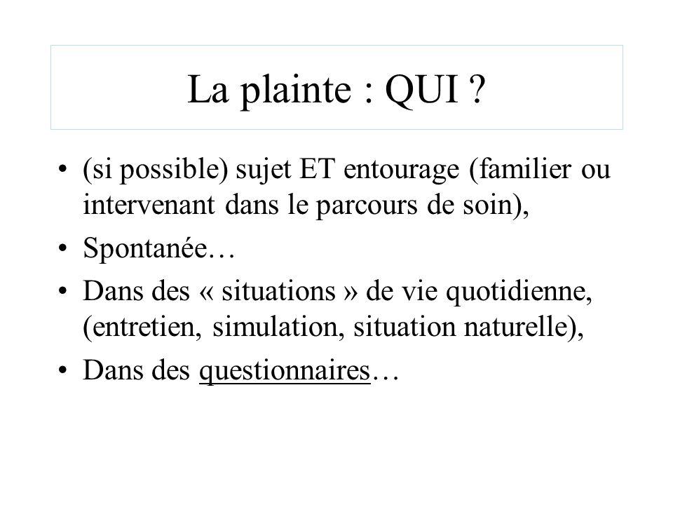 La plainte : QUI ? (si possible) sujet ET entourage (familier ou intervenant dans le parcours de soin), Spontanée… Dans des « situations » de vie quot