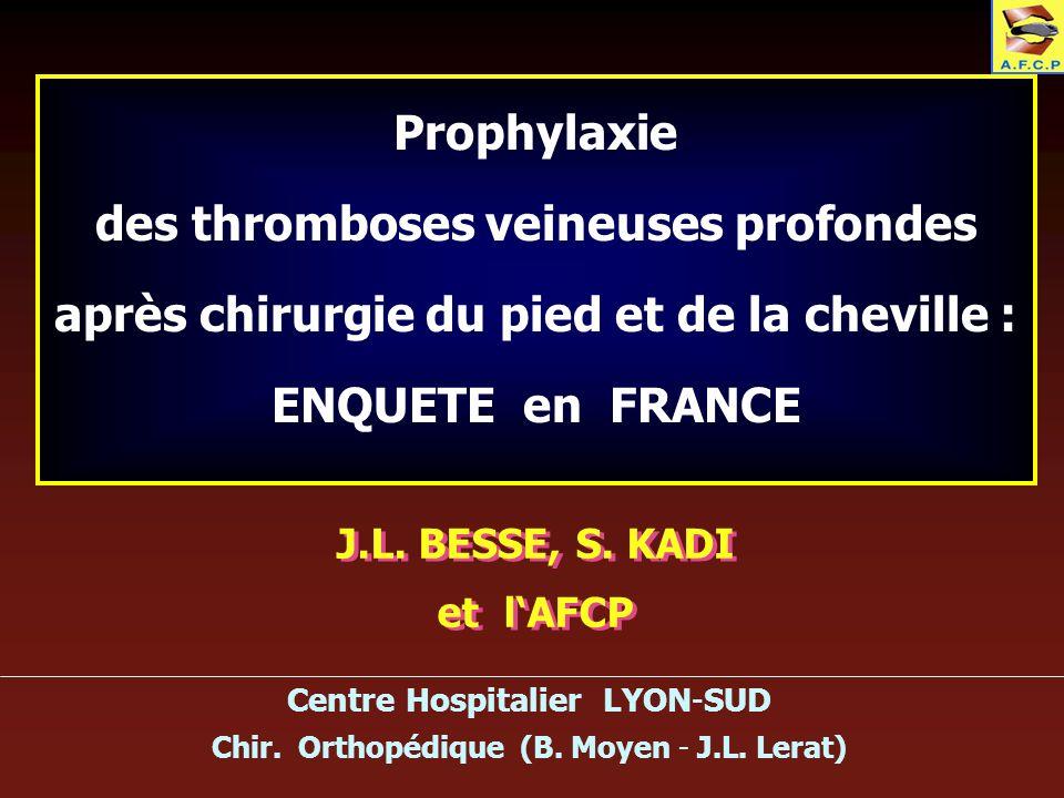 Prophylaxie des thromboses veineuses profondes après chirurgie du pied et de la cheville : ENQUETE en FRANCE J.L. BESSE, S. KADI et lAFCP J.L. BESSE,
