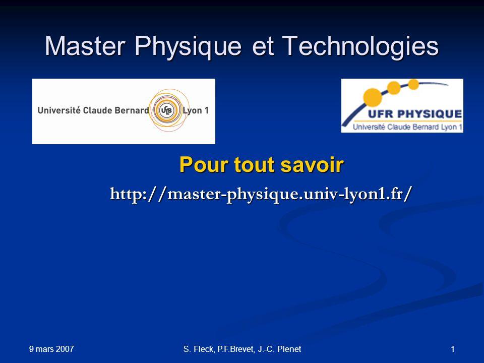 9 mars 2007 1S. Fleck, P.F.Brevet, J.-C. Plenet Master Physique et Technologies Pour tout savoir http://master-physique.univ-lyon1.fr/