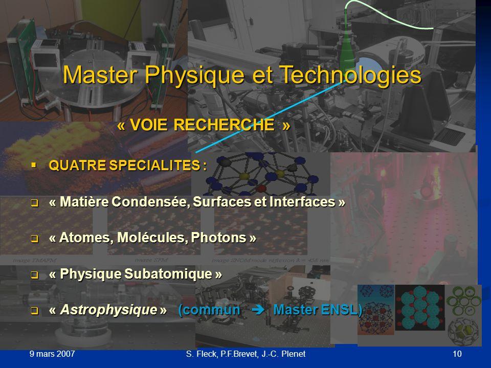 9 mars 2007 10S. Fleck, P.F.Brevet, J.-C. Plenet Master Physique et Technologies « VOIE RECHERCHE » « VOIE RECHERCHE » QUATRE SPECIALITES : QUATRE SPE