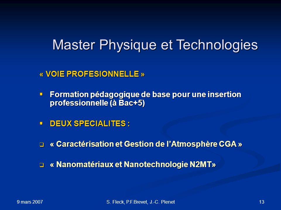 9 mars 2007 13S. Fleck, P.F.Brevet, J.-C. Plenet Master Physique et Technologies « VOIE PROFESIONNELLE » Formation pédagogique de base pour une insert