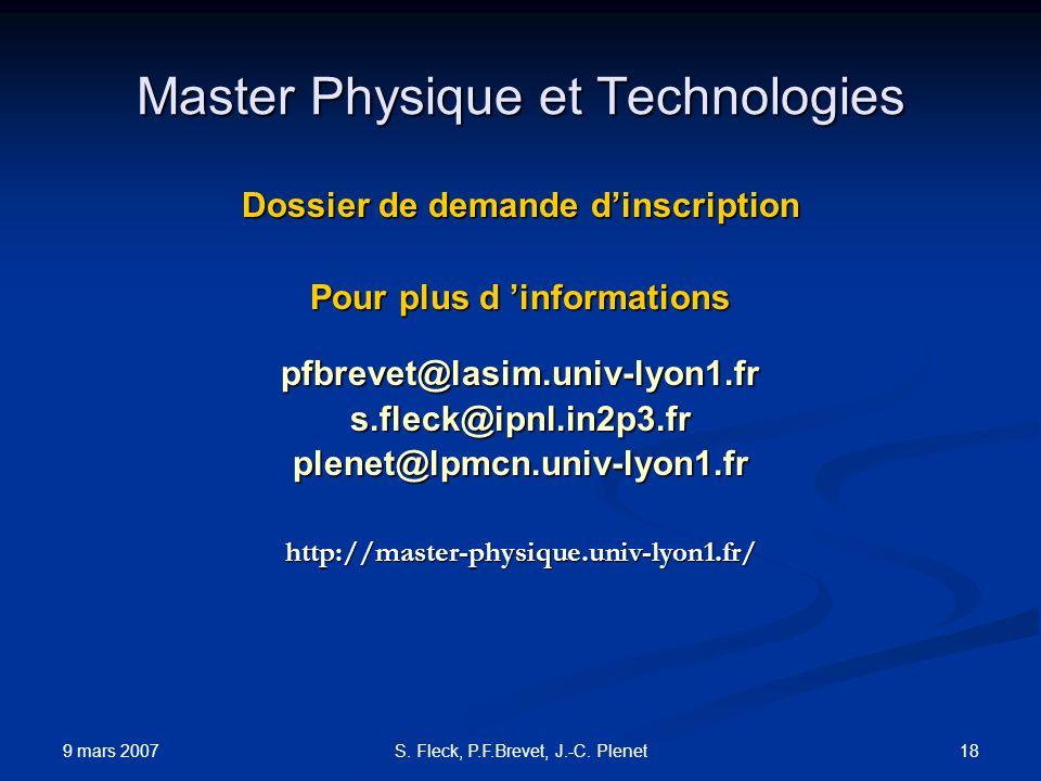 9 mars 2007 18S. Fleck, P.F.Brevet, J.-C. Plenet Master Physique et Technologies Dossier de demande dinscription Pour plus d informations pfbrevet@las