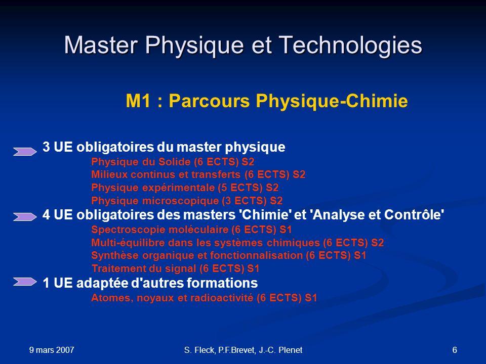 9 mars 2007 6S. Fleck, P.F.Brevet, J.-C. Plenet Master Physique et Technologies M1 : Parcours Physique-Chimie 3 UE obligatoires du master physique Phy