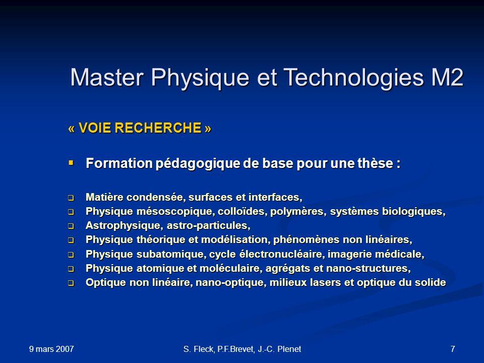 9 mars 2007 7S. Fleck, P.F.Brevet, J.-C. Plenet Master Physique et Technologies M2 « VOIE RECHERCHE » Formation pédagogique de base pour une thèse : F
