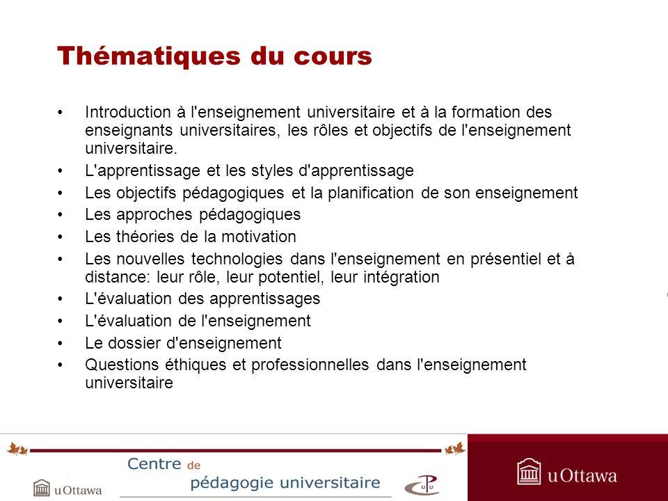 OPAS Summer Institute 2005 Thématiques du cours Introduction à l enseignement universitaire et à la formation des enseignants universitaires, les rôles et objectifs de l enseignement universitaire.
